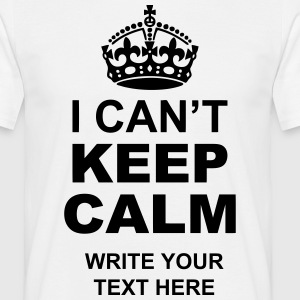 I Can't Keep Calm Write Your Text  T-Shirts - Men's T-Shirt