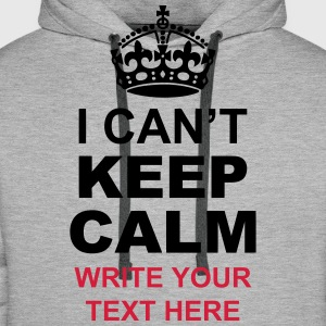 I Can't Keep Calm Write Your Text  Hoodies & Sweatshirts - Men's Premium Hoodie