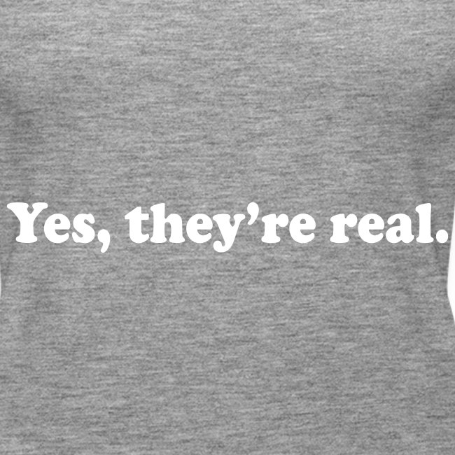 Yes, They're Real