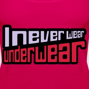Pink I never wear underwear Tops - Frauen Premium Tank Top