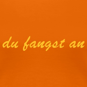 Orange du fangst an T-Shirts - Frauen Premium T-Shirt