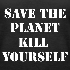 Schwarz save the planet kill yourself Tops - Frauen Premium Tank Top