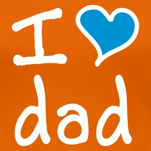 I love dad - Premium T-skjorte for kvinner