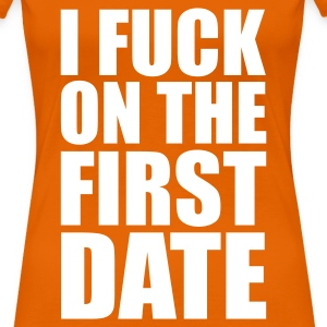 Golden orange I Fuck on the First Date Women's T-Shirts - Women's Premium T-Shirt