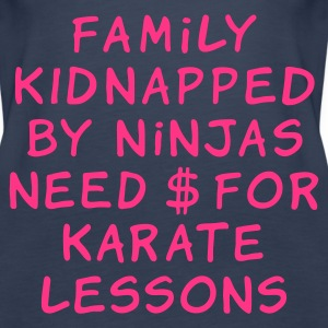 :: family kidnapped by ninjas need dollars for karate lessons :-: - Women's Premium Tank Top