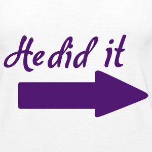 Weiß He did it Tops - Frauen Premium Tank Top