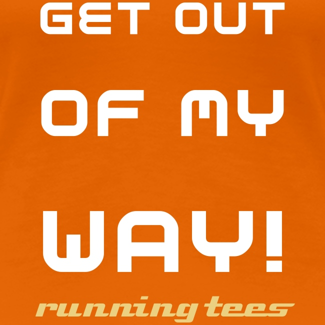 Get out of my way (Women's Classic T)
