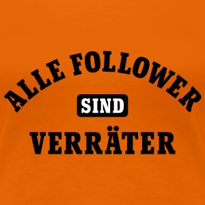Alle Follower sind Verräter | Social Network T-Shirts - Women's Premium T-Shirt