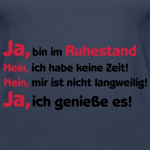 Shirt Ja ich bin im Ruhestand, Rente, Pension Tops - Frauen Premium Tank Top