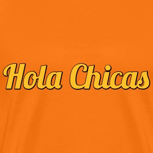 Hola Chicas | Hello Babes | Hallo Girls T-Shirts - Men's Premium T-Shirt