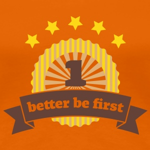 better be first - Frauen Premium T-Shirt