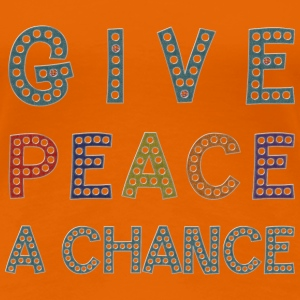 GIVE PEACE A CHANCE | Frauenshirt klassisch - Frauen Premium T-Shirt