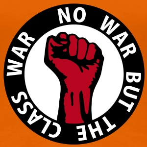 3 colors - no war but the class war - against capitalism working class war revolution T-shirts - Vrouwen Premium T-shirt