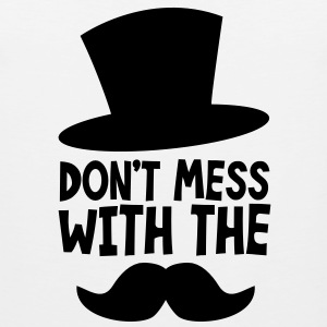 don't mess with the mustache and top hat boss design T-Shirts - Men's Premium Tank Top