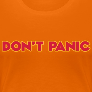 Don't Panic - Frauen Premium T-Shirt