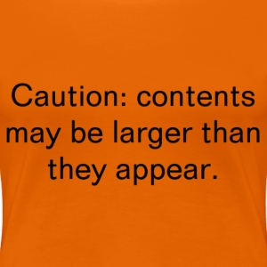 Caution: Contents May Be Larger Than They Appear. T-Shirts - Women's Premium T-Shirt