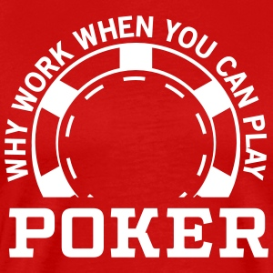 Why Work When You Can Play Poker T-Shirts - Men's Premium T-Shirt