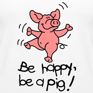 Be happy, be a pig! Tops - Vrouwen Premium tank top