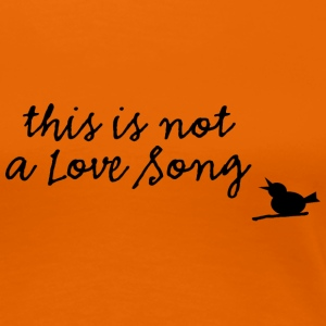 This is not a Love Song - Frauen Premium T-Shirt