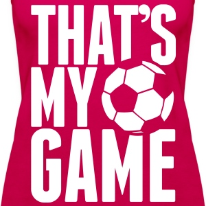 that's my game - soccer Tops - Vrouwen Premium tank top