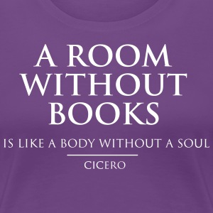 A Room Without Books is Like a Body Without a Soul T-Shirts - Women's Premium T-Shirt