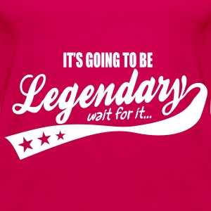 it's going to be legendary- epic style Tops - Women's Premium Tank Top