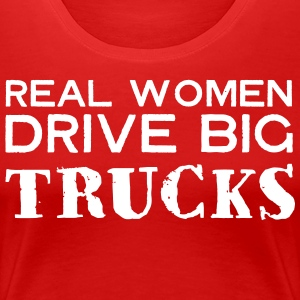 Real Women Drive Big Trucks T-Shirts - Women's Premium T-Shirt