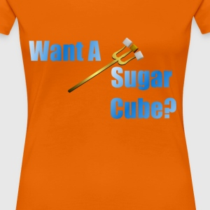 Want A Sugar Cube?? T-Shirts - Women's Premium T-Shirt