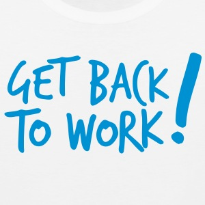 GET BACK TO WORK! work boss career office design T-Shirts - Men's Premium Tank Top
