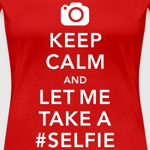 funny Keep calm take a selfie #selfie meme T-Shirts - Women's Premium T-Shirt