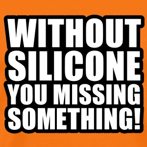 Without Silicone you missing something T-Shirts - Mannen Premium T-shirt