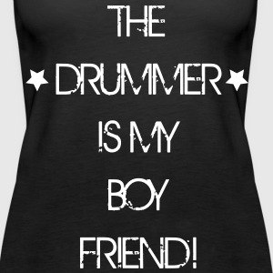 The Drummer is my Boyfriend Tops - Frauen Premium Tank Top