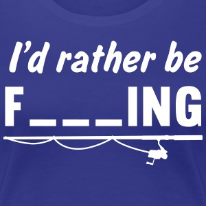 I'd Rather Be Fishing Blanks T-Shirts - Women's Premium T-Shirt