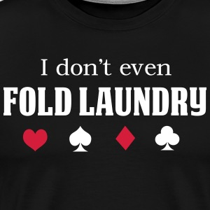 I Don't Even Fold Laundry T-Shirts - Men's Premium T-Shirt