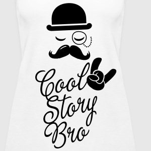 Funny Cool Story Bro with fashionable moustache like a sir t-shirts for geek, stag do, mad birthday  Tops - Women's Premium Tank Top
