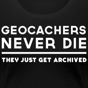 Geocachers Never Die... T-Shirts - Women's Premium T-Shirt