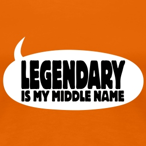 legendary is my middle name I T-Shirts - Women's Premium T-Shirt