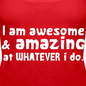 I AM AWESOME and amazing at what I DO! Tops - Women's Premium Tank Top