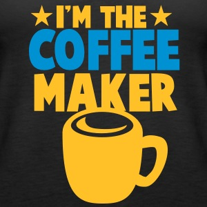 I'm the coffee maker! Tops - Women's Premium Tank Top