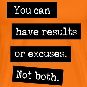 You Can Have Results Or Excuses. Not Both. T-shirts - Premium-T-shirt herr