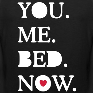 you. me. bed. now. T-shirts - Mannen Premium tank top