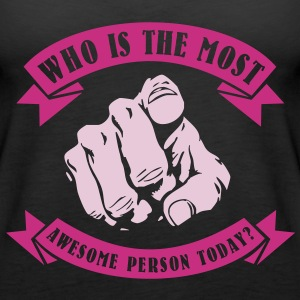 Who is the most awesome person today? YOU! Tops - Frauen Premium Tank Top
