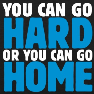 you can go hard or you can go home 2c T-shirts - Premiumtanktopp herr