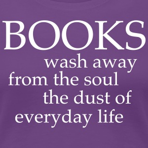 Books Wash Away From the Soul... T-Shirts - Women's Premium T-Shirt