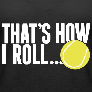 that's how I roll - tennis Topper - Premium singlet for kvinner
