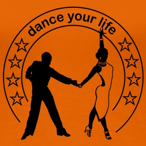 Dance your life  T-Shirts - T-shirt Premium Femme