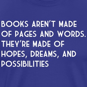 Books Aren't Made of Pages and Words... T-Shirts - Men's Premium T-Shirt