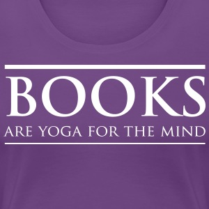 Books Are Yoga for the Mind T-Shirts - Women's Premium T-Shirt
