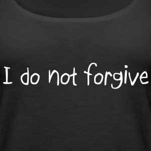 I do not forgive Frauen Tank Top - Frauen Premium Tank Top