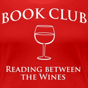 Book Club Reading Between the Wines T-Shirts - Women's Premium T-Shirt